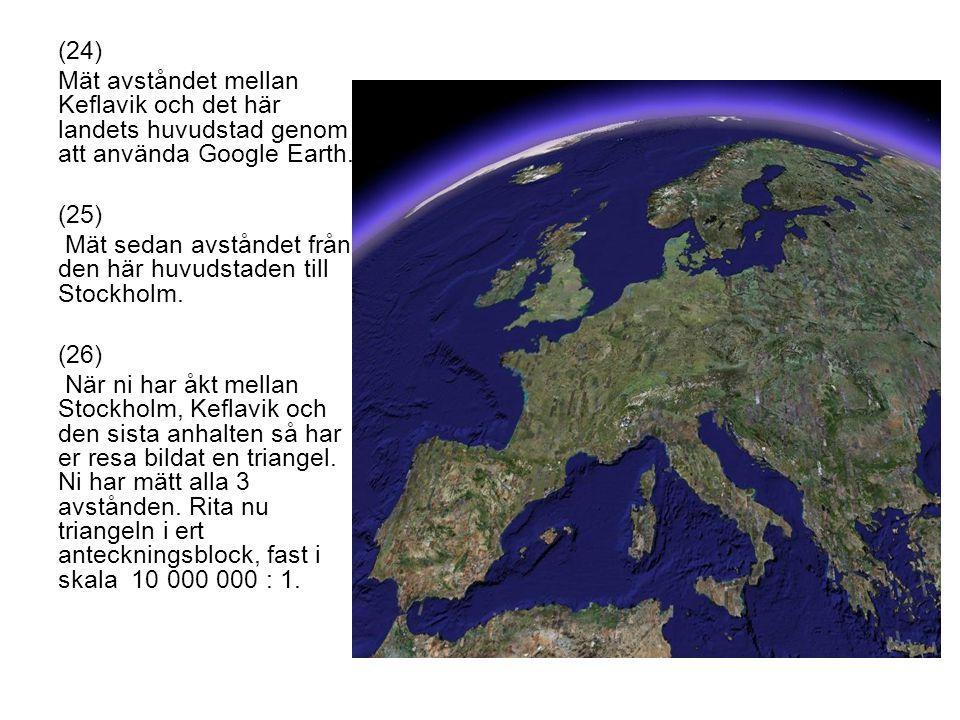 (24) Mät avståndet mellan Keflavik och det här landets huvudstad genom att använda Google Earth.