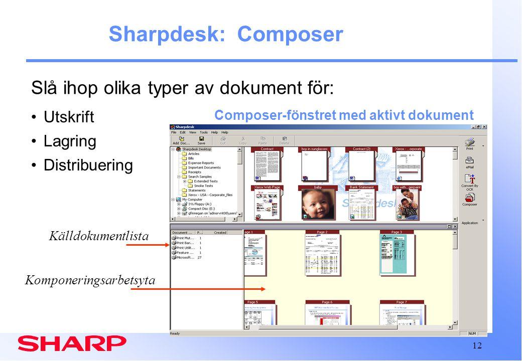 12 Sharpdesk: Composer Composer-fönstret med aktivt dokument Komponeringsarbetsyta Källdokumentlista Utskrift Lagring Distribuering Slå ihop olika typer av dokument för: