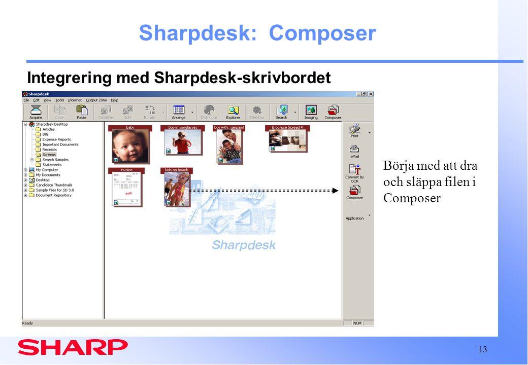13 Sharpdesk: Composer Integrering med Sharpdesk-skrivbordet Börja med att dra och släppa filen i Composer