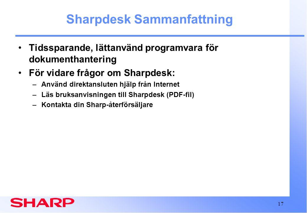 17 Sharpdesk Sammanfattning Tidssparande, lättanvänd programvara för dokumenthantering För vidare frågor om Sharpdesk: –Använd direktansluten hjälp från Internet –Läs bruksanvisningen till Sharpdesk (PDF-fil) –Kontakta din Sharp-återförsäljare