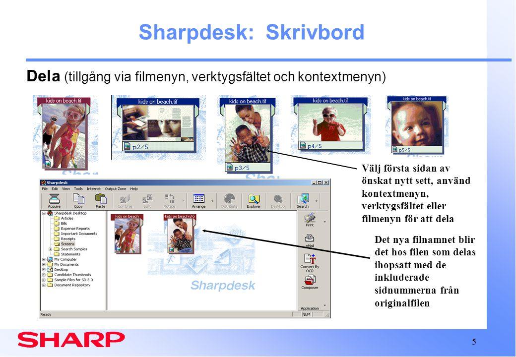 5 Sharpdesk: Skrivbord Dela (tillgång via filmenyn, verktygsfältet och kontextmenyn) Det nya filnamnet blir det hos filen som delas ihopsatt med de inkluderade sidnummerna från originalfilen Välj första sidan av önskat nytt sett, använd kontextmenyn, verktygsfältet eller filmenyn för att dela