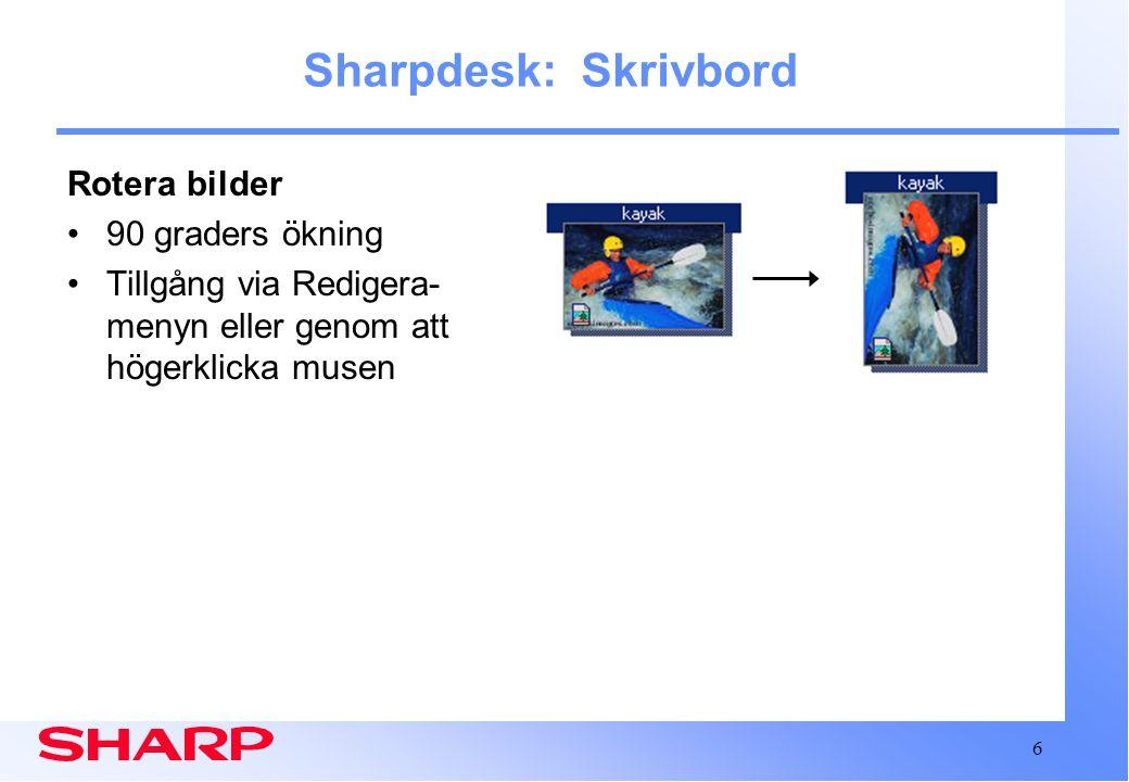6 Sharpdesk: Skrivbord Rotera bilder 90 graders ökning Tillgång via Redigera- menyn eller genom att högerklicka musen