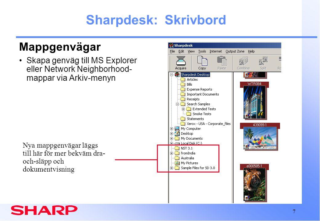 7 Sharpdesk: Skrivbord Mappgenvägar Skapa genväg till MS Explorer eller Network Neighborhood- mappar via Arkiv-menyn Nya mappgenvägar läggs till här för mer bekväm dra- och-släpp och dokumentvisning