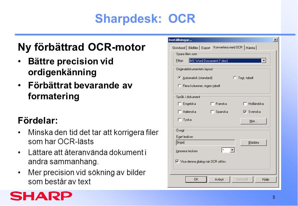 8 Sharpdesk: OCR Ny förbättrad OCR-motor Bättre precision vid ordigenkänning Förbättrat bevarande av formatering Fördelar: Minska den tid det tar att korrigera filer som har OCR-lästs Lättare att återanvända dokument i andra sammanhang.