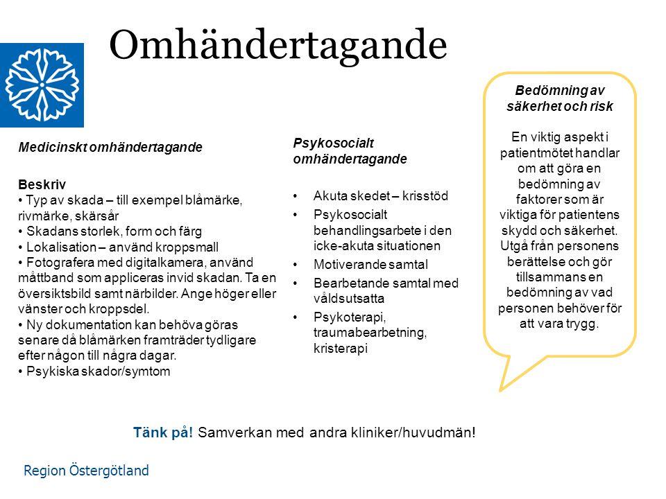 Region Östergötland Omhändertagande Medicinskt omhändertagande Beskriv Typ av skada – till exempel blåmärke, rivmärke, skärsår Skadans storlek, form och färg Lokalisation – använd kroppsmall Fotografera med digitalkamera, använd måttband som appliceras invid skadan.