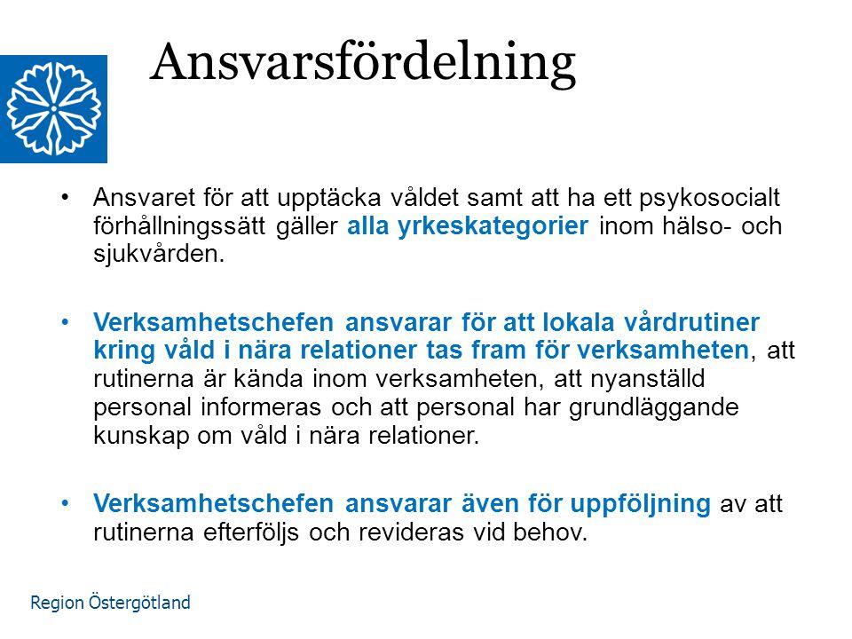 Region Östergötland Ansvarsfördelning Ansvaret för att upptäcka våldet samt att ha ett psykosocialt förhållningssätt gäller alla yrkeskategorier inom hälso- och sjukvården.