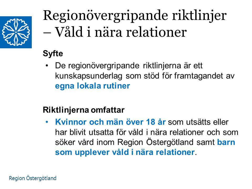Region Östergötland Regionövergripande riktlinjer – Våld i nära relationer Syfte De regionövergripande riktlinjerna är ett kunskapsunderlag som stöd för framtagandet av egna lokala rutiner Riktlinjerna omfattar Kvinnor och män över 18 år som utsätts eller har blivit utsatta för våld i nära relationer och som söker vård inom Region Östergötland samt barn som upplever våld i nära relationer.
