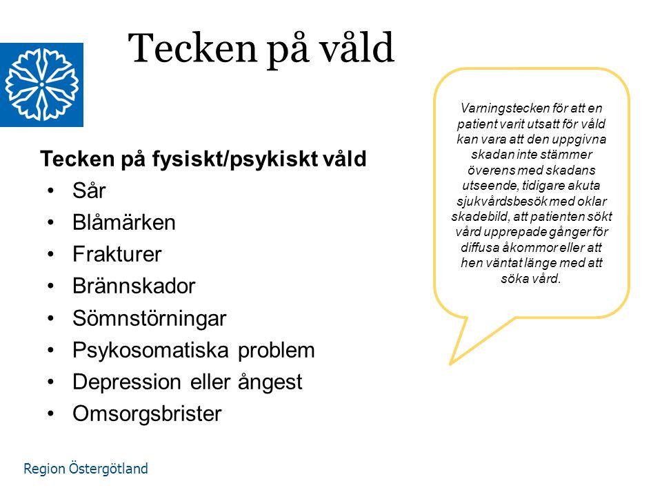 Region Östergötland Tecken på våld Tecken på fysiskt/psykiskt våld Sår Blåmärken Frakturer Brännskador Sömnstörningar Psykosomatiska problem Depressio