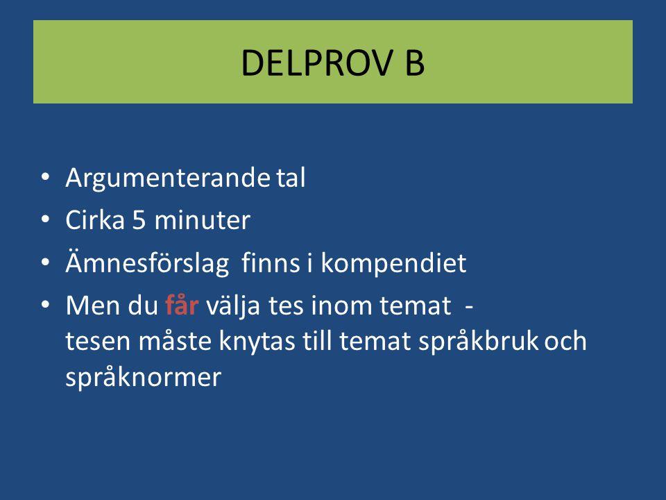 DELPROV B Argumenterande tal Cirka 5 minuter Ämnesförslag finns i kompendiet Men du får välja tes inom temat - tesen måste knytas till temat språkbruk