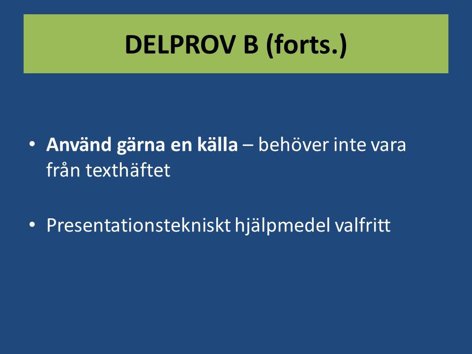 DELPROV B (forts.) Använd gärna en källa – behöver inte vara från texthäftet Presentationstekniskt hjälpmedel valfritt