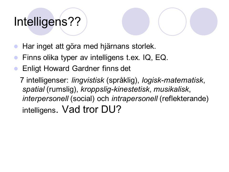 Intelligens?? Har inget att göra med hjärnans storlek. Finns olika typer av intelligens t.ex. IQ, EQ. Enligt Howard Gardner finns det 7 intelligenser: