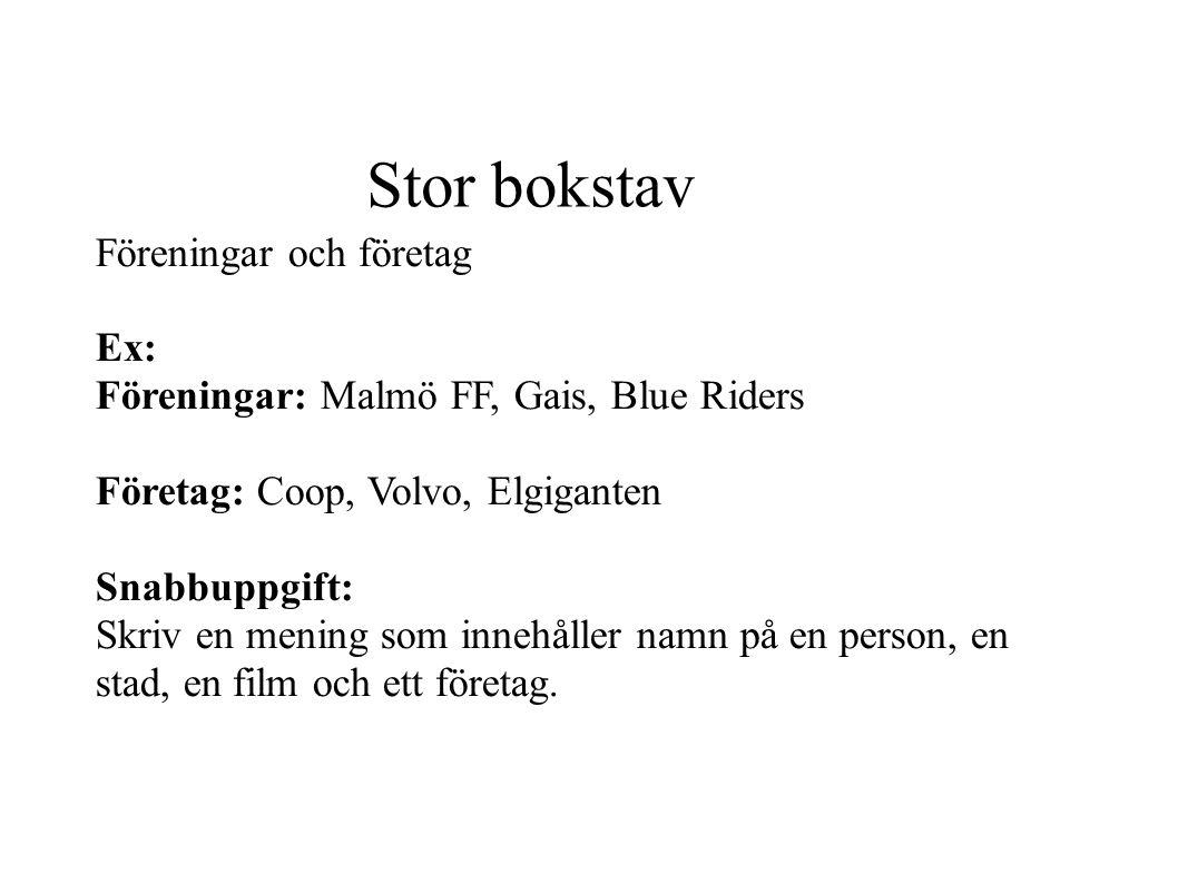 Stor bokstav Föreningar och företag Ex: Föreningar: Malmö FF, Gais, Blue Riders Företag: Coop, Volvo, Elgiganten Snabbuppgift: Skriv en mening som inn