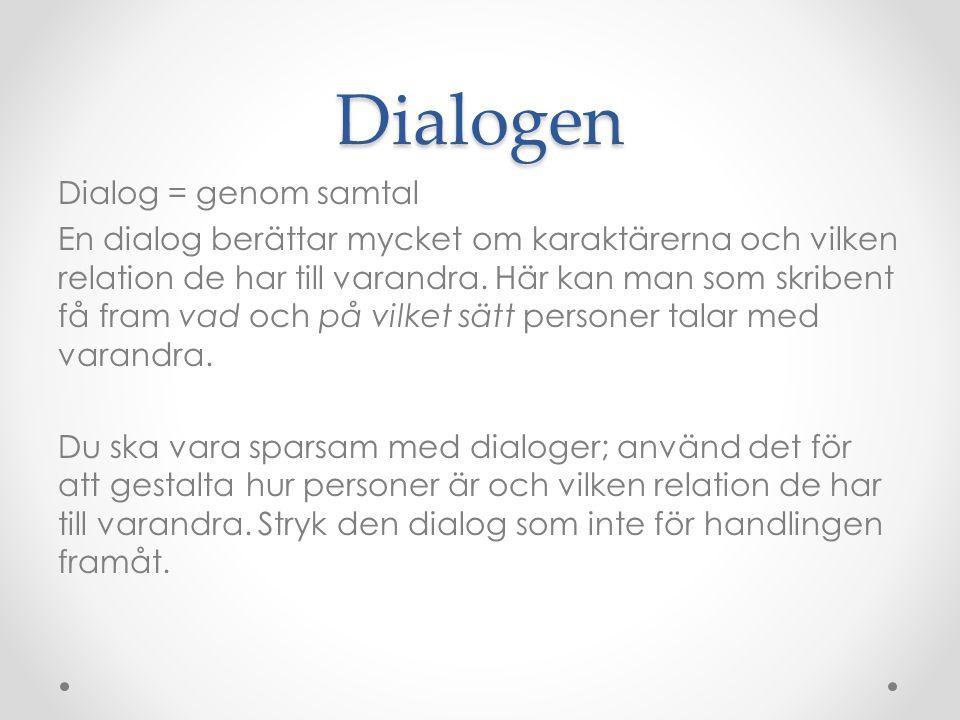 Dialogen Dialog = genom samtal En dialog berättar mycket om karaktärerna och vilken relation de har till varandra.