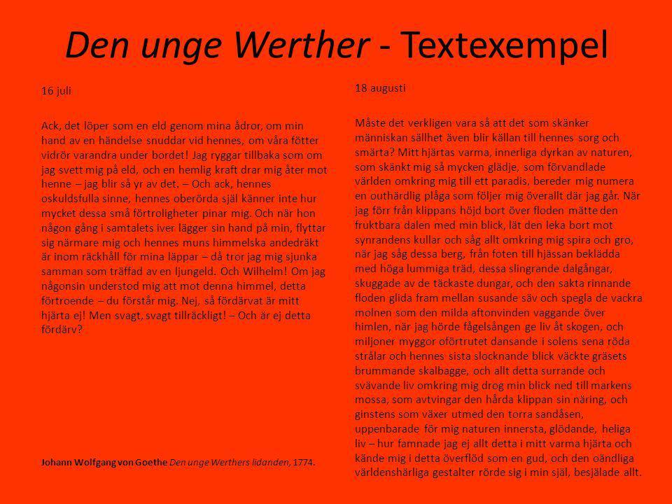 Den unge Werther - Textexempel 16 juli Ack, det löper som en eld genom mina ådror, om min hand av en händelse snuddar vid hennes, om våra fötter vidrör varandra under bordet.