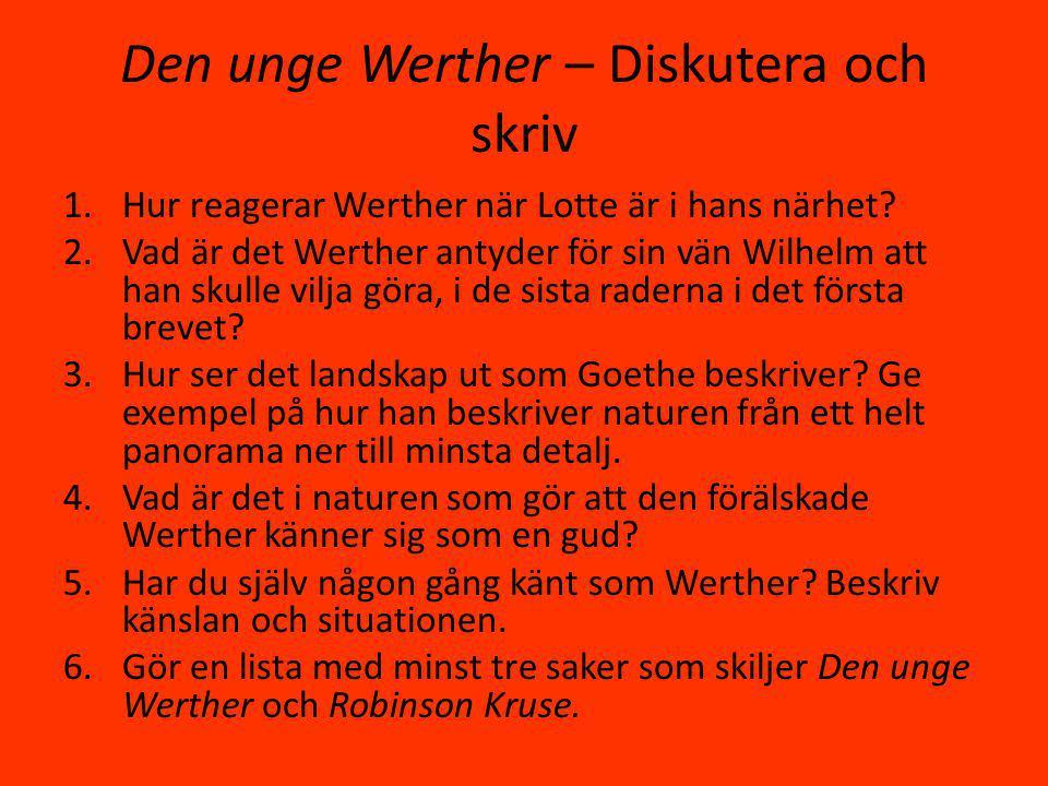 Den unge Werther – Diskutera och skriv 1.Hur reagerar Werther när Lotte är i hans närhet.