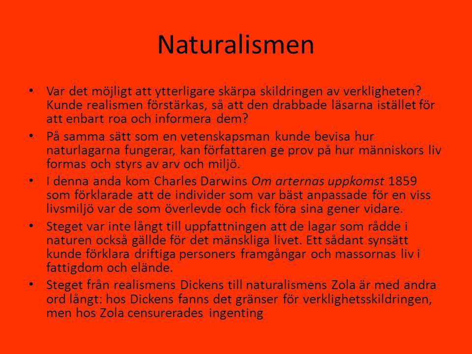 Naturalismen Var det möjligt att ytterligare skärpa skildringen av verkligheten.