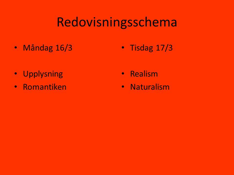 Redovisningsschema Måndag 16/3 Upplysning Romantiken Tisdag 17/3 Realism Naturalism