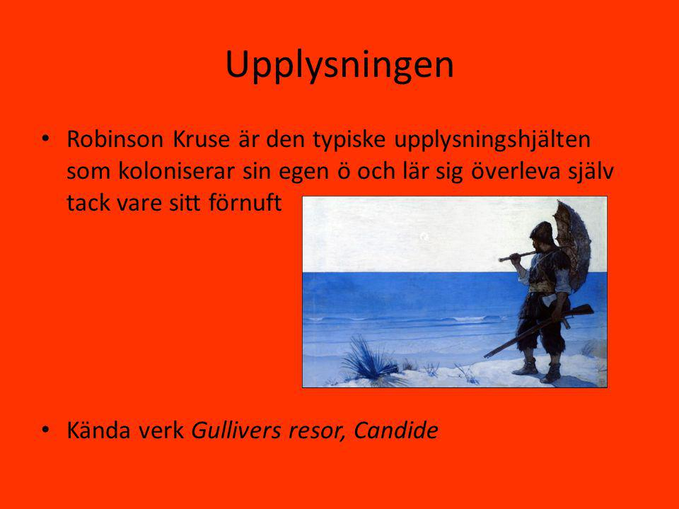 Upplysningen Robinson Kruse är den typiske upplysningshjälten som koloniserar sin egen ö och lär sig överleva själv tack vare sitt förnuft Kända verk Gullivers resor, Candide