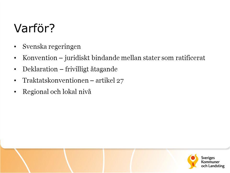 Varför? Svenska regeringen Konvention – juridiskt bindande mellan stater som ratificerat Deklaration – frivilligt åtagande Traktatskonventionen – arti
