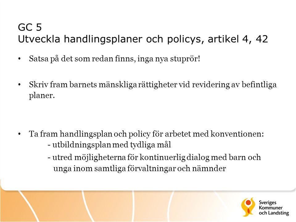 GC 5 Utveckla handlingsplaner och policys, artikel 4, 42 Satsa på det som redan finns, inga nya stuprör! Skriv fram barnets mänskliga rättigheter vid