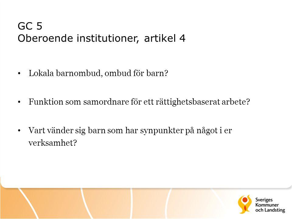 GC 5 Oberoende institutioner, artikel 4 Lokala barnombud, ombud för barn? Funktion som samordnare för ett rättighetsbaserat arbete? Vart vänder sig ba