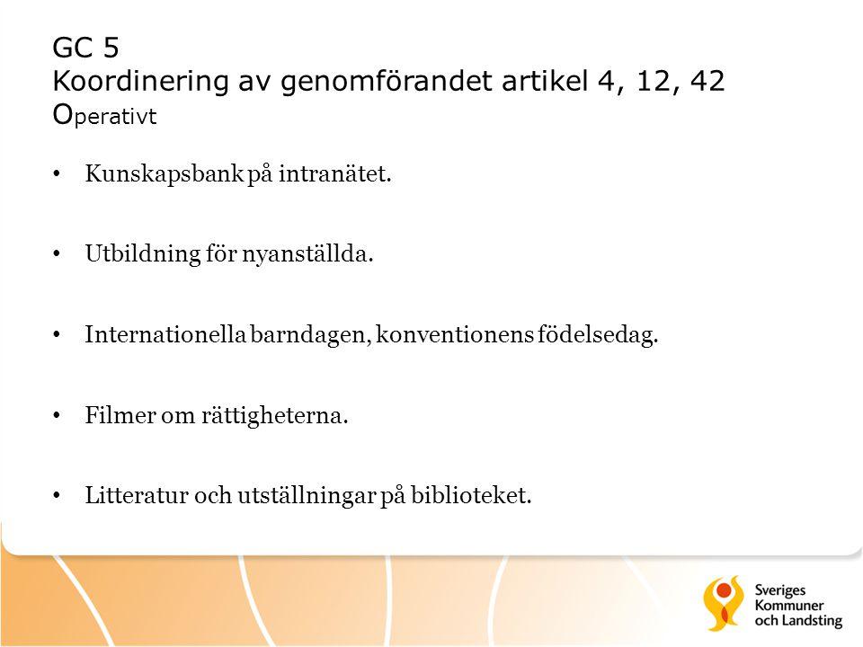 GC 5 Koordinering av genomförandet artikel 4, 12, 42 O perativt Kunskapsbank på intranätet. Utbildning för nyanställda. Internationella barndagen, kon