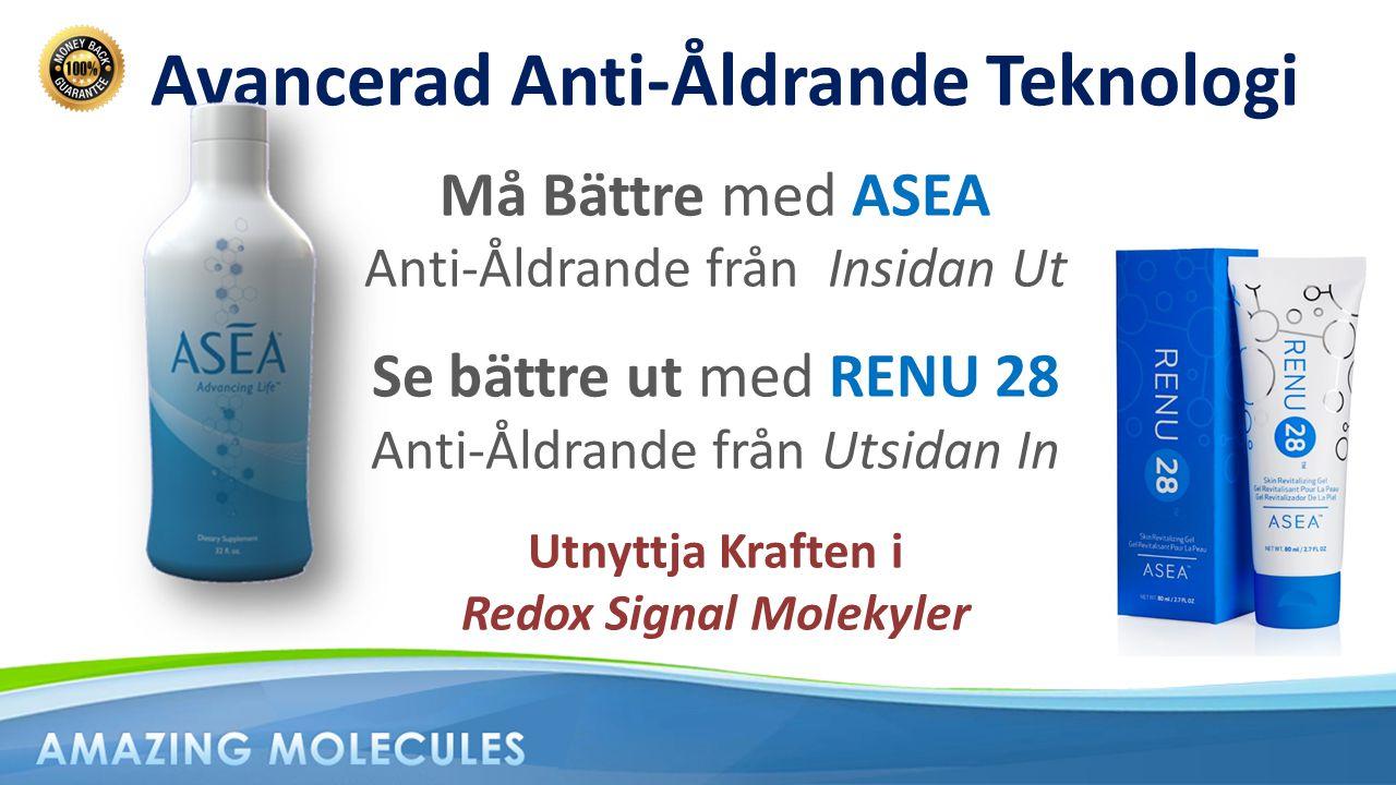 Avancerad Anti-Åldrande Teknologi Må Bättre med ASEA Anti-Åldrande från Insidan Ut Se bättre ut med RENU 28 Anti-Åldrande från Utsidan In Utnyttja Kra