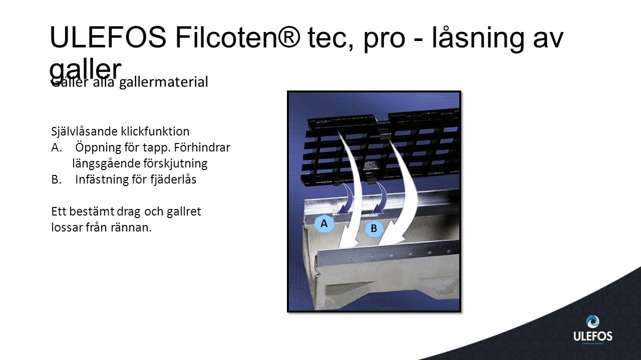 ULEFOS Filcoten® tec, pro - låsning av galler Gäller alla gallermaterial Självlåsande klickfunktion A.Öppning för tapp.