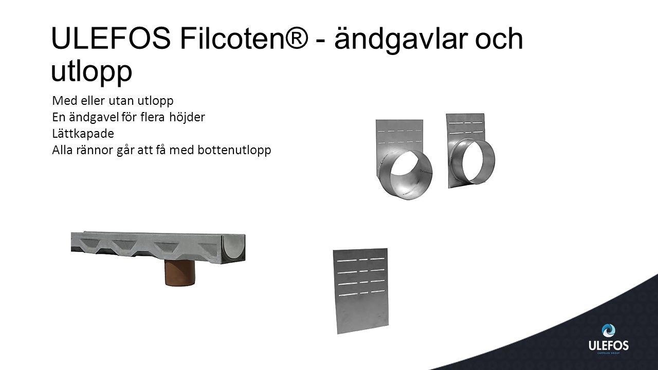 ULEFOS Filcoten® - ändgavlar och utlopp Med eller utan utlopp En ändgavel för flera höjder Lättkapade Alla rännor går att få med bottenutlopp