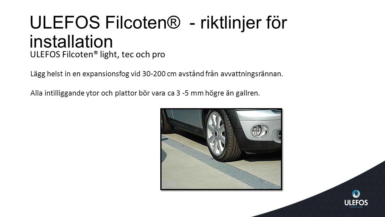 ULEFOS Filcoten® - riktlinjer för installation ULEFOS Filcoten® light, tec och pro Lägg helst in en expansionsfog vid 30-200 cm avstånd från avvattningsrännan.