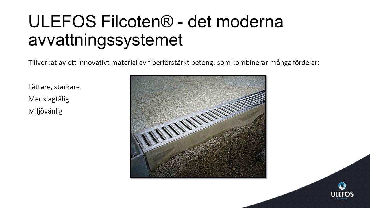 ULEFOS Filcoten® - det moderna avvattningssystemet Tillverkat av ett innovativt material av fiberförstärkt betong, som kombinerar många fördelar: Lättare, starkare Mer slagtålig Miljövänlig