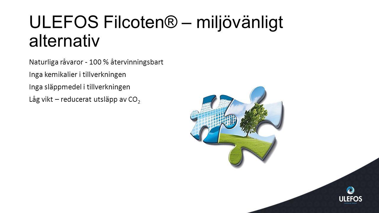 ULEFOS Filcoten® – miljövänligt alternativ Naturliga råvaror - 100 % återvinningsbart Inga kemikalier i tillverkningen Inga släppmedel i tillverkningen Låg vikt – reducerat utsläpp av CO 2