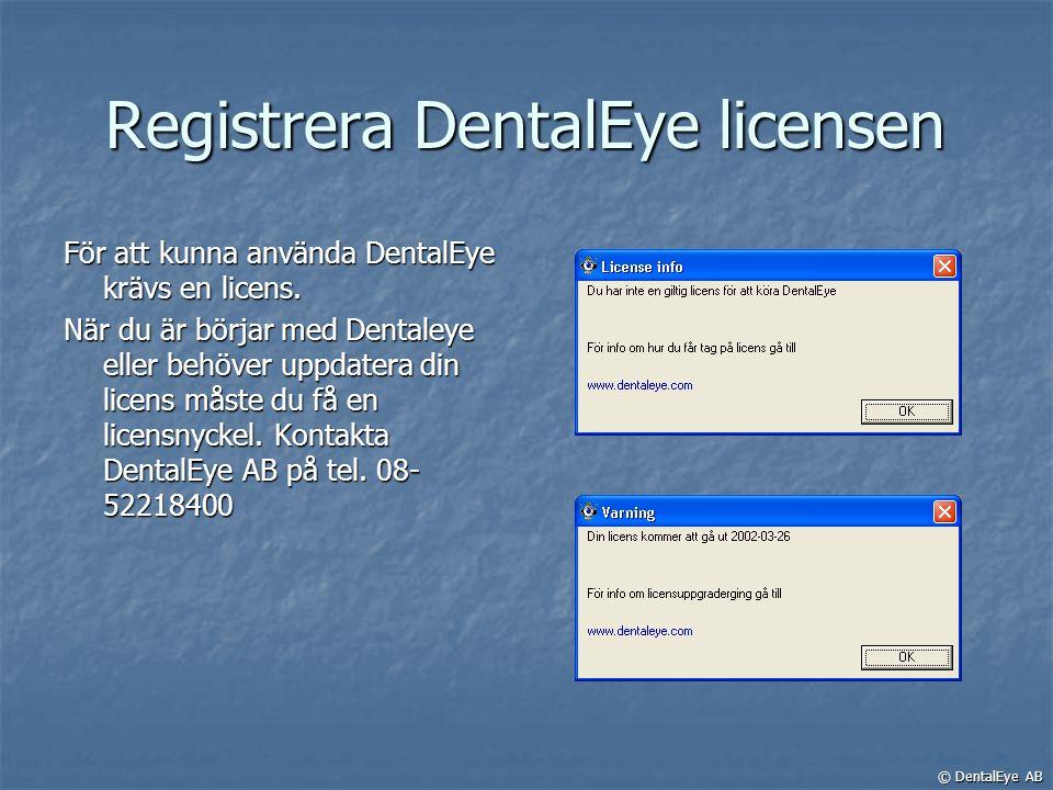 Registrera DentalEye licensen För att kunna använda DentalEye krävs en licens. När du är börjar med Dentaleye eller behöver uppdatera din licens måste