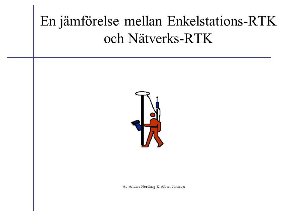 En jämförelse mellan Enkelstations-RTK och Nätverks-RTK Av Anders Nordling & Albert Jonsson
