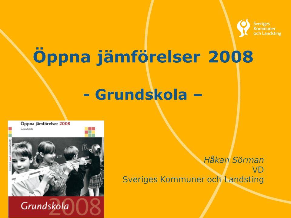 1 Svenska Kommunförbundet och Landstingsförbundet i samverkan Öppna jämförelser 2008 - Grundskola – Håkan Sörman VD Sveriges Kommuner och Landsting