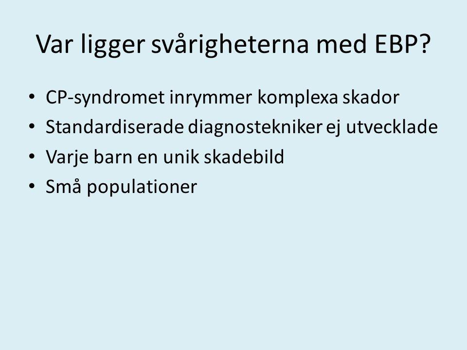 Var ligger svårigheterna med EBP? CP-syndromet inrymmer komplexa skador Standardiserade diagnostekniker ej utvecklade Varje barn en unik skadebild Små