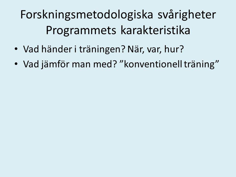 """Forskningsmetodologiska svårigheter Programmets karakteristika Vad händer i träningen? När, var, hur? Vad jämför man med? """"konventionell träning"""""""