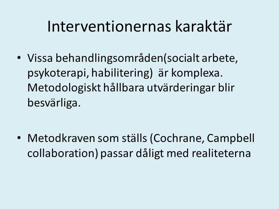Interventionernas karaktär Vissa behandlingsområden(socialt arbete, psykoterapi, habilitering) är komplexa. Metodologiskt hållbara utvärderingar blir