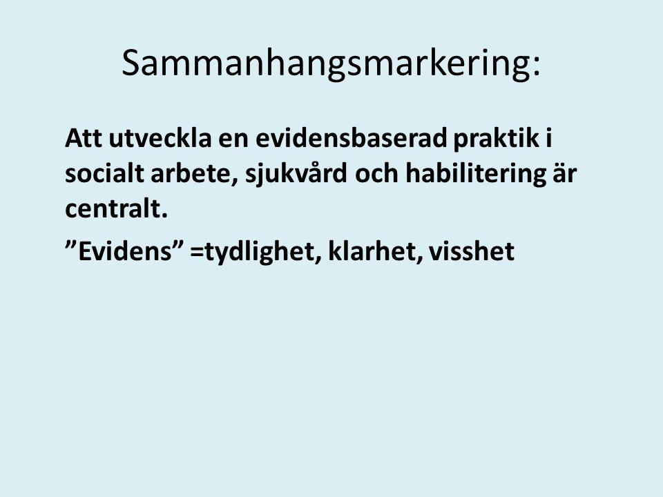 """Sammanhangsmarkering: Att utveckla en evidensbaserad praktik i socialt arbete, sjukvård och habilitering är centralt. """"Evidens"""" =tydlighet, klarhet, v"""