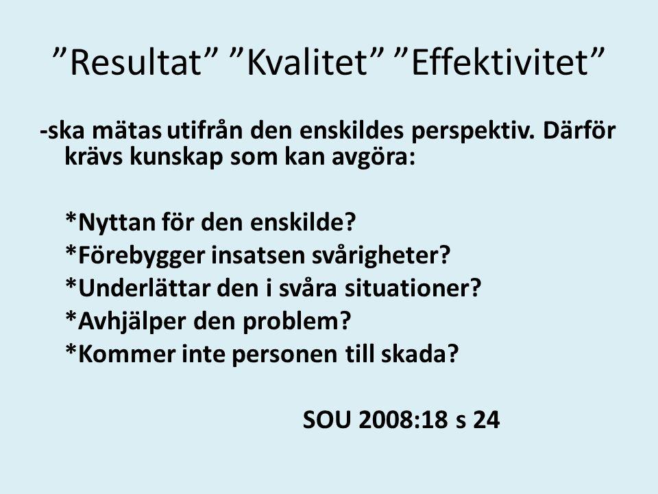 """""""Resultat"""" """"Kvalitet"""" """"Effektivitet"""" -ska mätas utifrån den enskildes perspektiv. Därför krävs kunskap som kan avgöra: *Nyttan för den enskilde? *Före"""