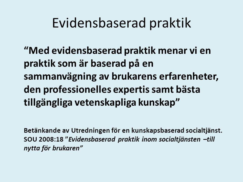 """Evidensbaserad praktik """"Med evidensbaserad praktik menar vi en praktik som är baserad på en sammanvägning av brukarens erfarenheter, den professionell"""