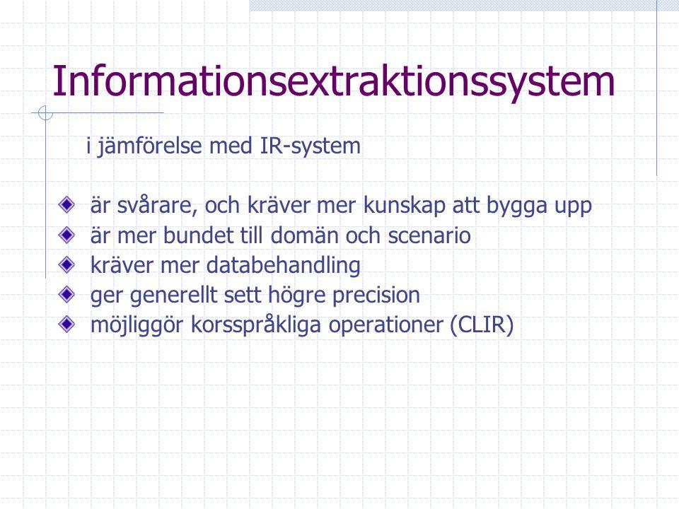 Informationsextraktionssystem i jämförelse med IR-system är svårare, och kräver mer kunskap att bygga upp är mer bundet till domän och scenario kräver mer databehandling ger generellt sett högre precision möjliggör korsspråkliga operationer (CLIR)