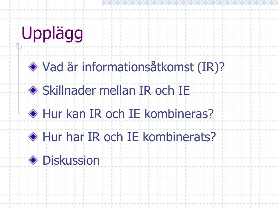 Upplägg Vad är informationsåtkomst (IR).Skillnader mellan IR och IE Hur kan IR och IE kombineras.