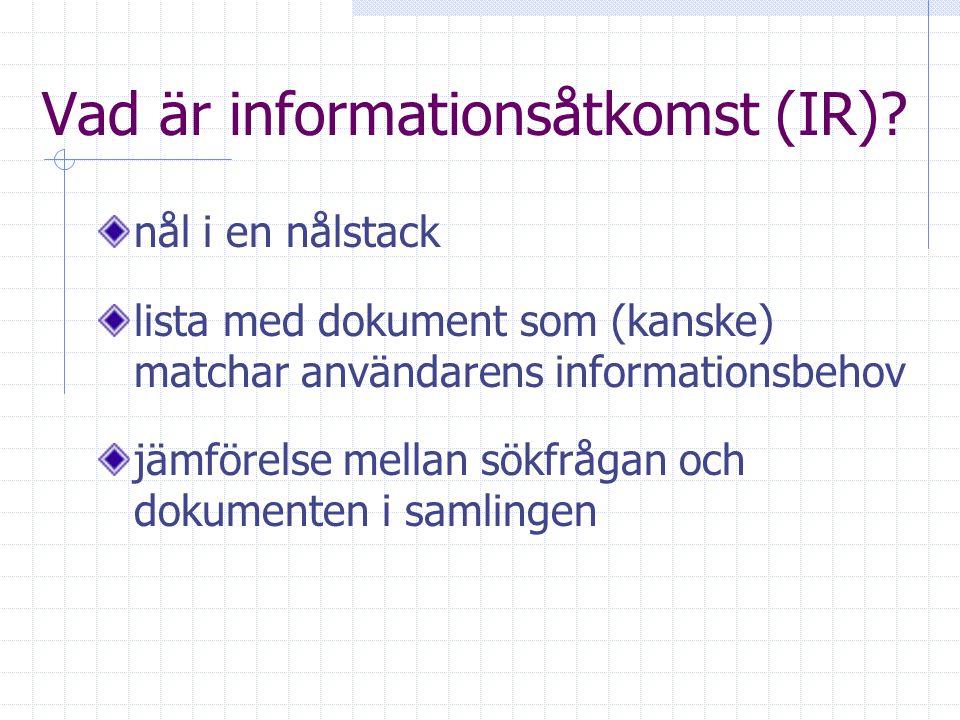 Upplägg Vad är informationsåtkomst (IR). Skillnader mellan IR och IE Hur kan IR och IE kombineras.