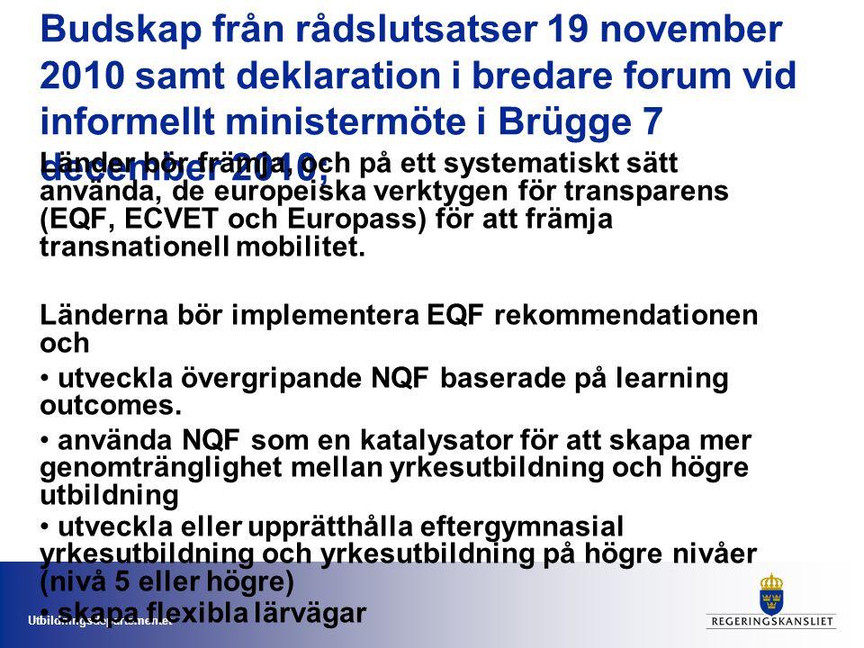 Utbildningsdepartementet Budskap från rådslutsatser 19 november 2010 samt deklaration i bredare forum vid informellt ministermöte i Brügge 7 december 2010; Länder bör främja, och på ett systematiskt sätt använda, de europeiska verktygen för transparens (EQF, ECVET och Europass) för att främja transnationell mobilitet.