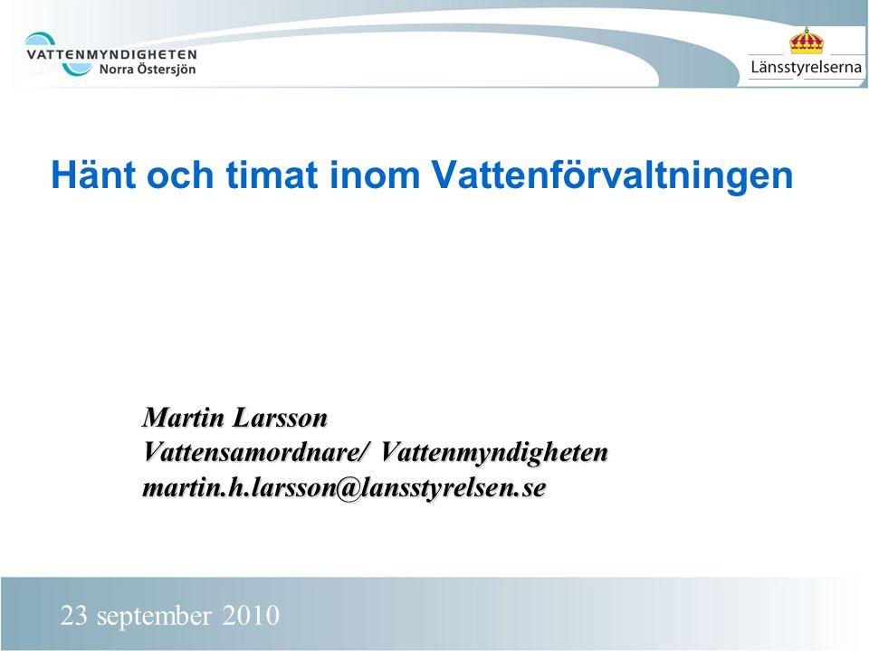 Hänt och timat inom Vattenförvaltningen Martin Larsson Vattensamordnare/ Vattenmyndigheten martin.h.larsson@lansstyrelsen.se 23 september 2010