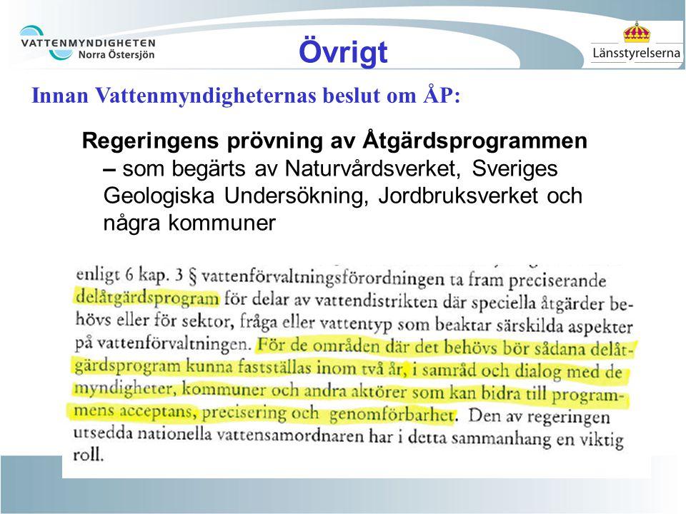 Övrigt Regeringens prövning av Åtgärdsprogrammen – som begärts av Naturvårdsverket, Sveriges Geologiska Undersökning, Jordbruksverket och några kommuner Innan Vattenmyndigheternas beslut om ÅP: