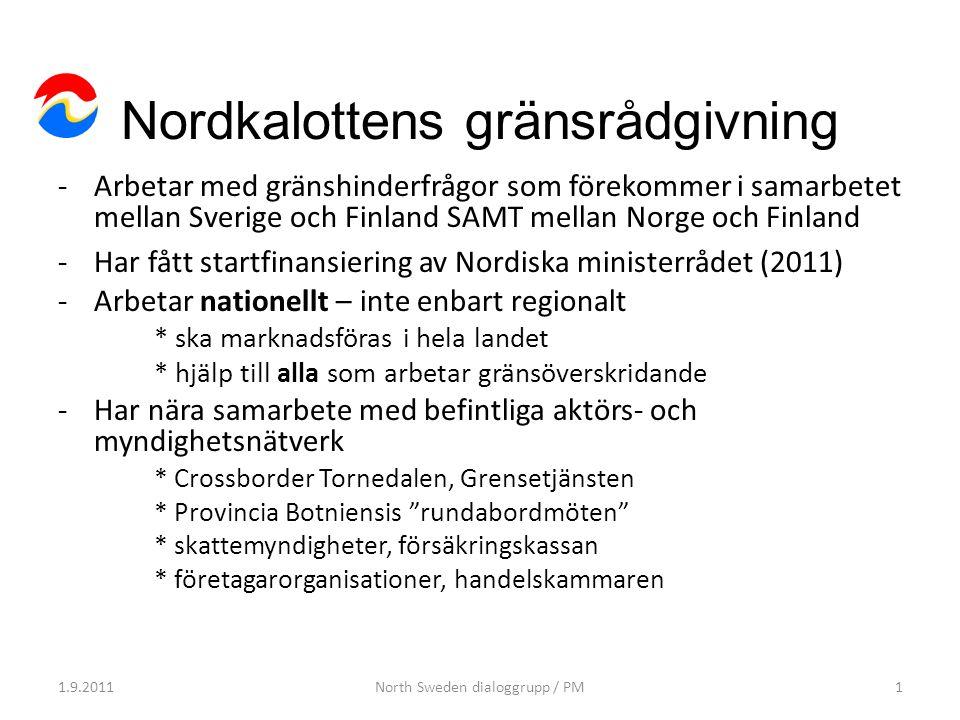 Nordkalottens gränsrådgivning -Arbetar med gränshinderfrågor som förekommer i samarbetet mellan Sverige och Finland SAMT mellan Norge och Finland -Har