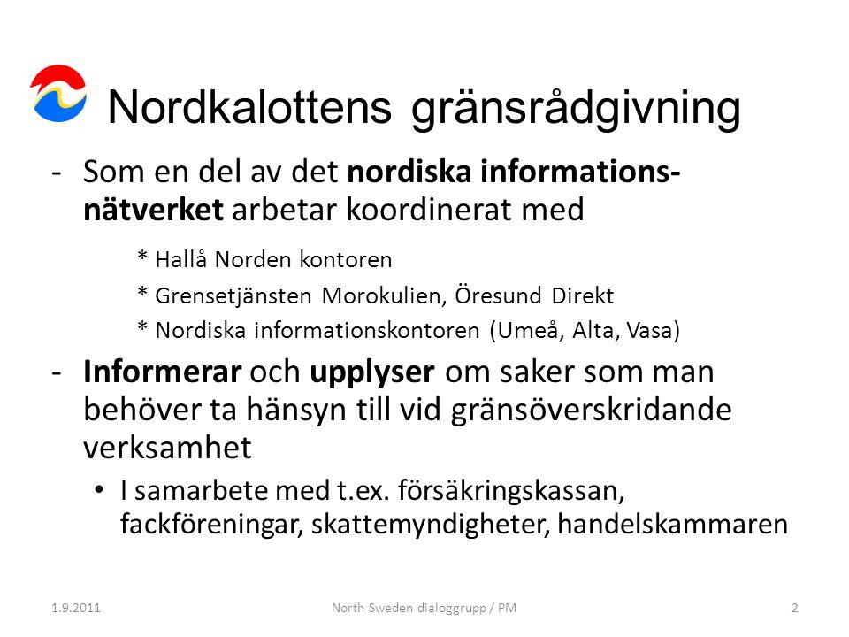Nordkalottens gränsrådgivning -Som en del av det nordiska informations- nätverket arbetar koordinerat med * Hallå Norden kontoren * Grensetjänsten Mor