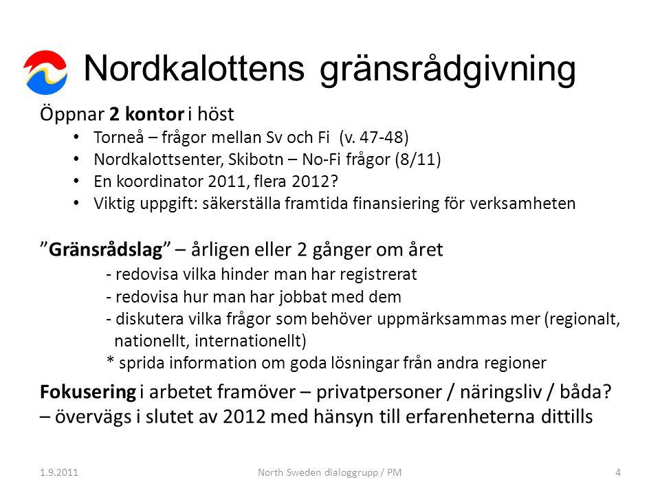 Nordkalottens gränsrådgivning Öppnar 2 kontor i höst Torneå – frågor mellan Sv och Fi (v. 47-48) Nordkalottsenter, Skibotn – No-Fi frågor (8/11) En ko